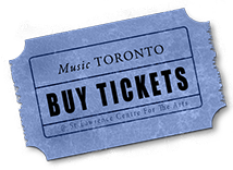 Buy tickets for Music Toronto Concerts
